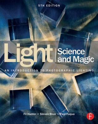 Light Science & Magic: An Introduction To Photographic Lighting By Fil Hunter And Steven Biver