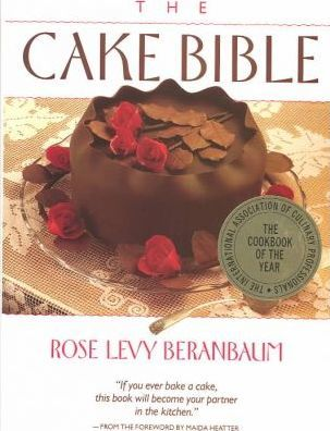 The Cake Bible, by Rose Levy Beranbaum
