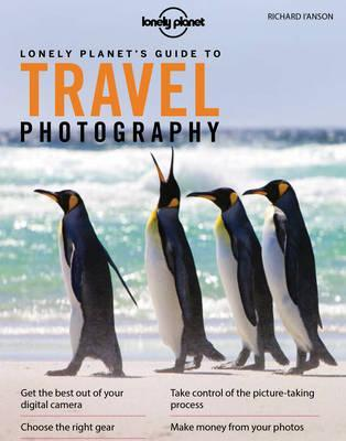 Lonely Planet's Guide to Travel Photography by Lonely Planet