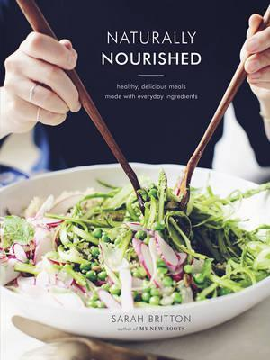 Naturally Nourished: Inventive Vegetarian Recipes That Come Together Quickly by Sarah Britton