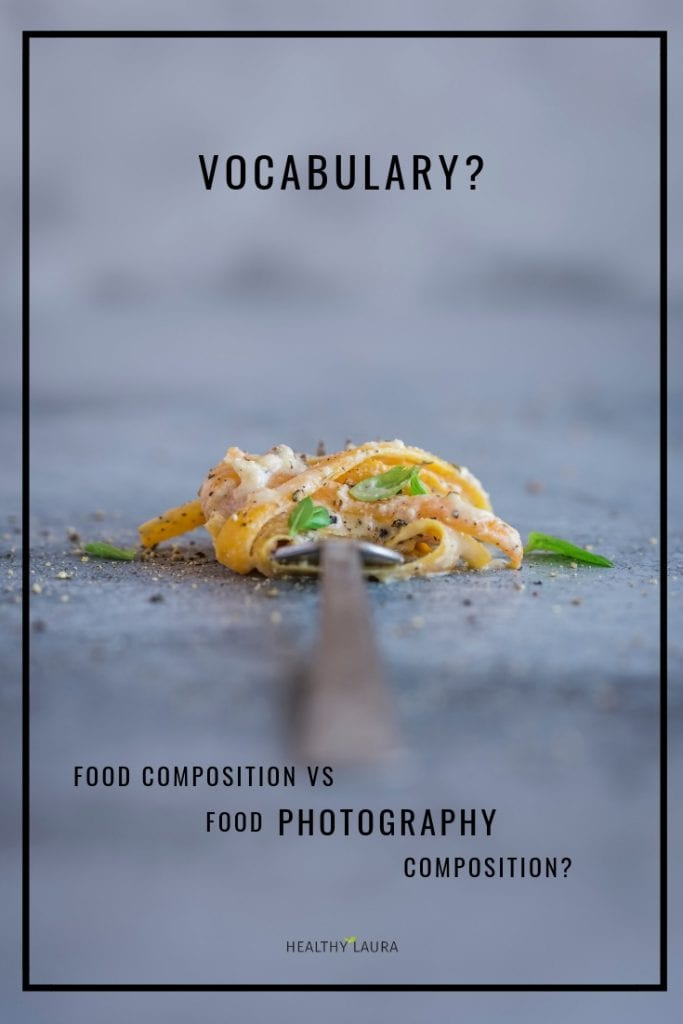 Food composition vocabulary for food photography composition by Healthy Laura Food Photography & Styling (www.healthylaura.com ) @healthylauracom HealthyLaura Food photography styling vs food styling
