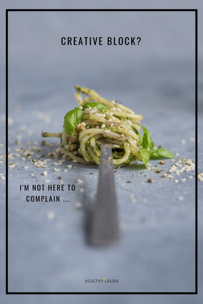 Complaining & Creative Block & Spaghetti & Overcoming creative block feelings as a photographer, food blogger Healthy Laura and artist. Creative Block Inspiration, tips, truths & Creative persons life thoughts & words. HealthyLaura @healthylauracom food blogging and food blog tips, inspiration as a creative person & photographer. #foodphotographywork #creativework #foodbloglife #creativeblock #uninspired