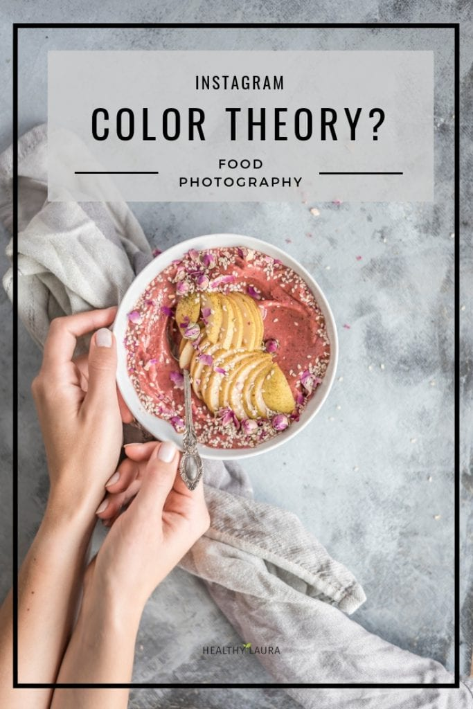 Instagram Color Theory by Healthy Laura Food Photography